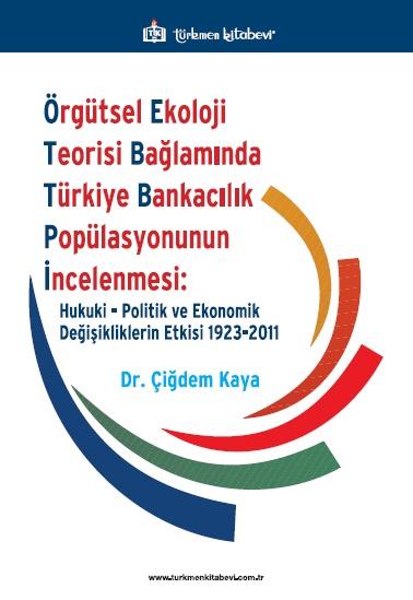 Örgütsel Ekoloji Teorisi Bağlamında Türkiye Bankacılık Popülasyonunun İncelenmesi
